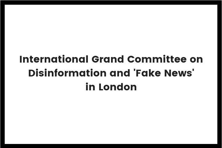 International Grand Committee on Disinformation and Fake News London